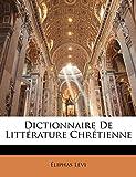 Lévi, Éliphas: Dictionnaire De Littérature Chrétienne (French Edition)