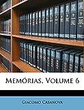 Casanova Giacomo: Memórias, Volume 6 (Spanish Edition)
