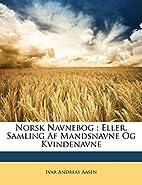 Norsk Navnebog eller Samling af Mandsnavne…