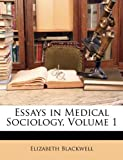 Blackwell, Elizabeth: Essays in Medical Sociology, Volume 1