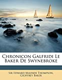 Thompson, Edward Maunde: Chronicon Galfridi Le Baker De Swynebroke (Latin Edition)