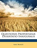 Brandt, Karl: Quæstiones Propertianæ: Dissertatio Inauguralis (Latin Edition)