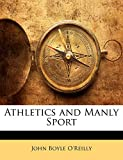 O'Reilly, John Boyle: Athletics and Manly Sport