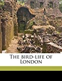 Dixon, Charles: The bird-life of London