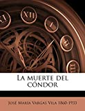 Vargas Vila, José María: La muerte del cóndor (Spanish Edition)