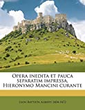 Alberti, Leon Battista: Opera inedita et pauca separatim impressa, Hieronymo Mancini curante (Italian Edition)