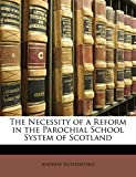Rutherford, Andrew: The Necessity of a Reform in the Parochial School System of Scotland