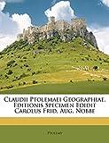Ptolemy: Claudii Ptolemaei Geographiae, Editionis Specimen Edidit Carolus Frid. Aug. Nobbe (Latin Edition)