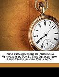Schmidt, Josef: Inest Commentatio De Nominum Verbalium in Tor Es Trix Desinentium Apud Tertullianum Copia Ac VI (Latin Edition)
