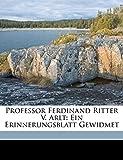 Adler, Hans: Professor Ferdinand Ritter V. Arlt: Ein Erinnerungsblatt Gewidmet (German Edition)