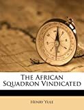 Yule, Henry: The African Squadron Vindicated
