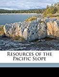 Browne, J Ross: Resources of the Pacific Slope