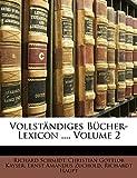 Schmidt, Richard: Vollstandiges Bucher-Lexicon ..., Volume 2 (German Edition)