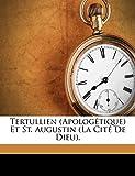 Augustine: Tertullien (Apologétique) Et St. Augustin (La Cité De Dieu). (French Edition)