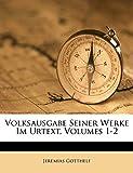Gotthelf, Jeremias: Volksausgabe Seiner Werke Im Urtext, Volumes 1-2 (German Edition)