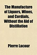 The Manufacture Of Liquors, Wines And…