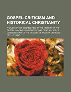 Gospel-Criticism and Historical Christianity…