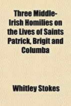 Three Middle-Irish Homilies on the lives of…