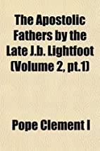 The Apostolic Fathers by the Late J.b.…