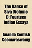 Coomaraswamy, Ananda Kentish: The Dance of Siva (Volume 1); Fourteen Indian Essays