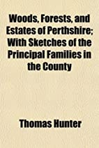 Woods, Forests, and Estates of Perthshire;…