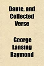 Dante and Collected Verse by George Lansing…