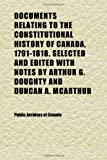 Canada, Public Archives of: Documents Relating to the Constitutional History of Canada, 1791-1818. Selected and Edited With Notes by Arthur G. Doughty and Duncan A.