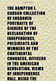 Carson: The Hampton L. Carson Collection of Engraved Portraits of Signers of the Declaration of Independence, Presidents and Members of the Continental