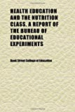 Education, Bank Street College of: Health Education and the Nutrition Class, a Report of the Bureau of Educational Experiments; Descriptive and Educational Sections