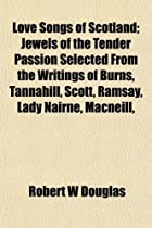 Love Songs of Scotland; Jewels of the Tender…