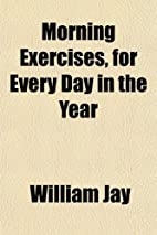 Morning exercises, for every day in the year…