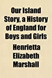 Marshall, Henrietta Elizabeth: Our Island Story, a History of England for Boys and Girls