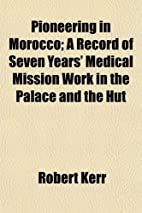 Pioneering in Morocco; A Record of Seven…