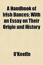 A handbook of Irish dances, with an essay on…