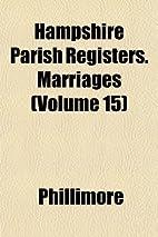 Hampshire parish registers. Marriages Volume…