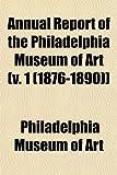 Art, Philadelphia Museum of: Annual Report of the Philadelphia Museum of Art (v. 1 (1876-1890))