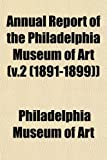 Art, Philadelphia Museum of: Annual Report of the Philadelphia Museum of Art (v.2 (1891-1899))