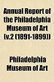 Art, Philadelphia Museum of: Annual Report of the Philadelphia Museum of Art (v.2 (1891-1899))