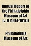 Art, Philadelphia Museum of: Annual Report of the Philadelphia Museum of Art (v. 6 (1914-1917))