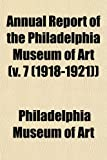 Art, Philadelphia Museum of: Annual Report of the Philadelphia Museum of Art (v. 7 (1918-1921))