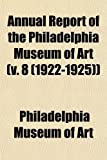Art, Philadelphia Museum of: Annual Report of the Philadelphia Museum of Art (v. 8 (1922-1925))
