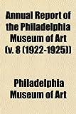 Art, Philadelphia Museum of: Annual Report of the Philadelphia Museum of Art (v. 8 (1922-1925))