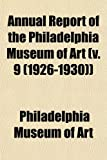 Art, Philadelphia Museum of: Annual Report of the Philadelphia Museum of Art (v. 9 (1926-1930))
