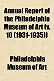 Art, Philadelphia Museum of: Annual Report of the Philadelphia Museum of Art (v. 10 (1931-1935))