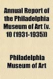 Art, Philadelphia Museum of: Annual Report of the Philadelphia Museum of Art (v. 10 (1931-1935))