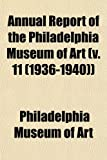 Art, Philadelphia Museum of: Annual Report of the Philadelphia Museum of Art (v. 11 (1936-1940))