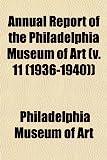 Art, Philadelphia Museum of: Annual Report of the Philadelphia Museum of Art (v. 11 (1936-1940))