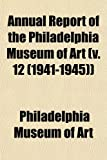 Art, Philadelphia Museum of: Annual Report of the Philadelphia Museum of Art (v. 12 (1941-1945))