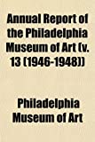 Art, Philadelphia Museum of: Annual Report of the Philadelphia Museum of Art (v. 13 (1946-1948))