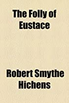The folly of Eustace by Robert Smythe…